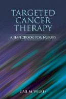 Wilkes, Gail M. - Targeted Cancer Therapy: A Handbook for Nurses - 9780763772116 - V9780763772116