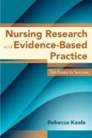Keele, Rebecca - Nursing Research and Evidence-Based Practice: Ten Steps to Success (Keele, Nursing Research & Evidence-Based Practice) - 9780763780586 - V9780763780586