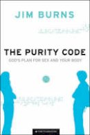 Burns, Jim - The Purity Code: God's Plan for Sex and Your Body (Pure Foundations) - 9780764202094 - V9780764202094