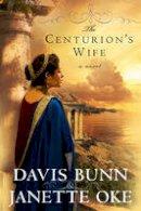 Oke, Janette, Bunn, Davis - The Centurion's Wife (Acts of Faith, Book 1) - 9780764205149 - V9780764205149