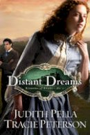 Pella, Judith, Peterson, Tracie - Distant Dreams (Ribbons of Steel) - 9780764206917 - V9780764206917
