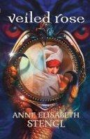 Stengl, Anne Elisabeth - Veiled Rose (Tales of Goldstone Wood) - 9780764207822 - V9780764207822