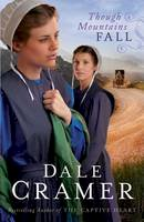 Cramer, Dale - Though Mountains Fall (The Daughters of Caleb Bender) - 9780764208409 - V9780764208409