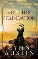Austin, Lynn - On This Foundation (The Restoration Chronicles) - 9780764209000 - V9780764209000