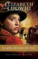 Ludwig, Elizabeth - Dark Road Home (Edge of Freedom) (Volume 2) - 9780764210402 - V9780764210402