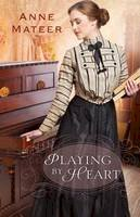 Mateer, Anne - Playing by Heart - 9780764210655 - V9780764210655