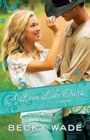 Wade, Becky - A Love Like Ours (Porter Family Novels) - 9780764211096 - V9780764211096