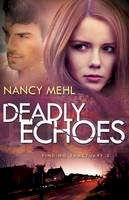 Mehl, Nancy - Deadly Echoes (Finding Sanctuary) - 9780764211584 - V9780764211584