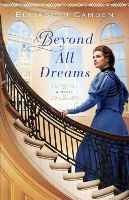 Camden, Elizabeth - Beyond All Dreams - 9780764211751 - V9780764211751
