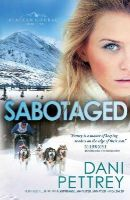 Pettrey, Dani - Sabotaged (Alaskan Courage) - 9780764211966 - V9780764211966