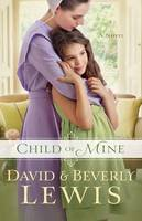 Lewis, Beverly, Lewis, David - Child of Mine - 9780764212543 - V9780764212543
