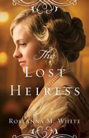 White, Roseanna M. - The Lost Heiress - 9780764213502 - V9780764213502