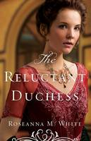 White, Roseanna M. - The Reluctant Duchess (Ladies of the Manor) - 9780764213519 - V9780764213519