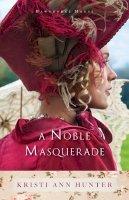 Hunter, Kristi Ann - A Noble Masquerade (Hawthorne House) - 9780764214325 - KSS0003202