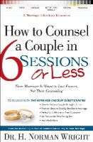 Wright, H. Norman - How to Counsel a Couple in 6 Sessions or Less - 9780764216350 - V9780764216350