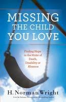 Wright, H. Norman - Missing the Child You Love: Finding Hope in the Midst of Death, Disability or Absence - 9780764216534 - V9780764216534