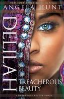 Hunt, Angela - Delilah: Treacherous Beauty (A Dangerous Beauty Novel) - 9780764216978 - V9780764216978
