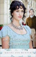 Hunter, Kristi Ann - An Uncommon Courtship (Hawthorne House) - 9780764218262 - V9780764218262