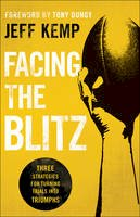 Kemp, Jeff - Facing the Blitz: Three Strategies for Turning Trials Into Triumphs - 9780764218309 - V9780764218309