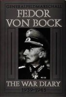 Klaus Gerbet, David Johnston - Generalfeldmarschall Fedor von Bock: The War Diary 1939-1945 (Schiffer Military History) - 9780764300752 - V9780764300752