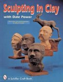 Power, Dale - Sculpting in Clay With Dale Power (Schiffer Military History) - 9780764301131 - V9780764301131