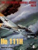 Manfred Griehl - The Luftwaffe Profile Series No.9: Heinkel He 111H - 9780764301650 - V9780764301650