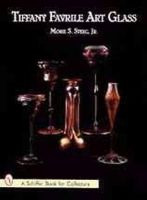 Steeg, Moise S. - Tiffany Favrile Art Glass (A Schiffer Book for Collectors) - 9780764302077 - V9780764302077