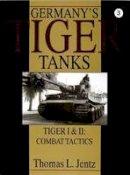 Thomas L. Jentz - Germanys Tiger Tanks: Tiger I & Tiger II: Combat Tactics - 9780764302251 - V9780764302251