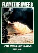 Koch, Fred - Flamethrowers of the German Army 1914-1945: 1914-1945 (Schiffer Military History) - 9780764302640 - V9780764302640
