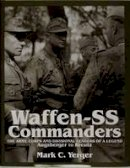 Mark C. Yerger - Waffen-SS Commanders: The Army, Corps and Divisional Leaders of a Legend: Augsberger to Kreutz (v. 1) - 9780764303562 - V9780764303562