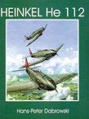 Hans-Peter Dabrowski - Heinkel He 112: (Schiffer Military/Aviation History) - 9780764303920 - V9780764303920