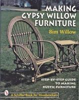 Willow, Bim - Making Gypsy Willow Furniture: Step-By-Step Guide to Making Rustic Furniture (Schiffer Book for Woodworkers) - 9780764304071 - V9780764304071