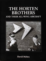 David Myhra - The Horten Brothers and Their All-Wing Aircraft: (Schiffer Military/Aviation History) - 9780764304415 - V9780764304415