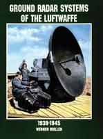Werner Muller - Ground Radar Systems of the Luftwaffe 1939-1945: (Schiffer Military/Aviation History) - 9780764305672 - V9780764305672