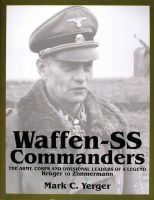 Mark C. Yerger - Waffen-SS Commanders: The Army, Corps and Divisional Leaders of a Legend: Krüger to Zimmermann (Schiffer Military History) - 9780764307690 - V9780764307690