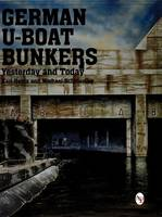 Michael Schmeelke, Karl-Heinz - German U-Boat Bunkers: (Schiffer Military/Aviation History,) - 9780764307867 - V9780764307867