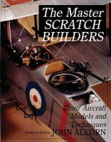 John Alcorn - The Master Scratch Builders: Their Aircraft Models & Techniques (Schiffer Military History) - 9780764307959 - V9780764307959