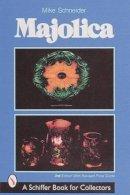 Schneider, Mike - Majolica (Schiffer Book for Collectors) - 9780764308253 - V9780764308253
