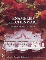Plante, Ellen M., Pikul, David T. - Enameled Kitchen Ware: American And European (Schiffer Book for Collectors) - 9780764310225 - V9780764310225