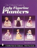Armes, Pat, Armes, Keith - The Collector's Guide to Lady Figurine Planters (A Schiffer Book for Collectors) - 9780764310737 - V9780764310737