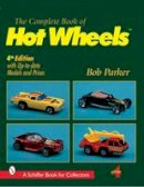 Parker, Bob - Complete Book of Hot Wheels (A Schiffer Book for Collectors) - 9780764310836 - V9780764310836