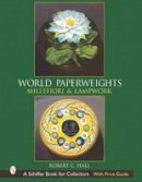 Hall, Robert G. - World Paperweights: Millefiori and Lampwork (Schiffer Book for Collectors with Price Guide) - 9780764313493 - V9780764313493