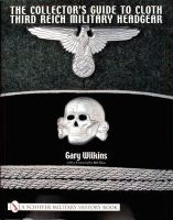 Wilkins, Gary - The Collector's Guide To Third Reich Military Headgear (Schiffer Military History) - 9780764314285 - V9780764314285