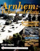 DeLillo, G.S.W. - Arnhem: Defeat and Glory - 9780764314438 - V9780764314438