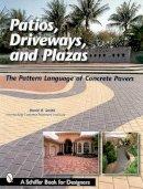 Smith, David R., Interlocking Concrete Pavement Institute - Patios, Driveways, and Plazas: The Pattern Language of Concrete Pavers (Schiffer Book for Designers) - 9780764315619 - V9780764315619