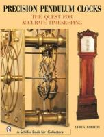 Roberts, Derek - Precision Pendulum Clocks: The Quest for Accurate Timekeeping (A Schiffer Book for Collectors) (Volume 3) - 9780764316364 - V9780764316364