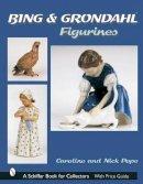 Pope, Caroline, Pope, Nick - Bing & Grondahl Figurines (Schiffer Book for Collectors) - 9780764316982 - V9780764316982