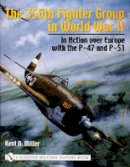 Miller, Kent D - The 356th Fighter Group in WWII, in Action Over Europe with the P-47 and P-51 (Schiffer Military History Book) - 9780764317682 - V9780764317682