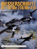 Heinz Mankau, Peter Petrick - Messerschmitt Bf 110/Me 210/Me 410: An Illustrated History - 9780764317842 - V9780764317842