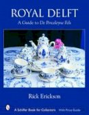 Erickson, Rick - Royal Delft: A Guide to De Porceleyne Fles (Schiffer Book for Collectors) - 9780764318047 - V9780764318047
